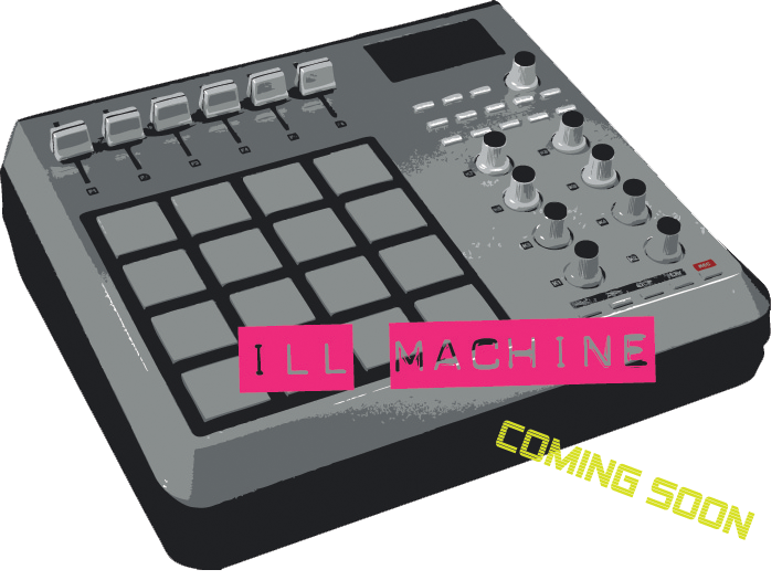 ILL MACHINE coming soon